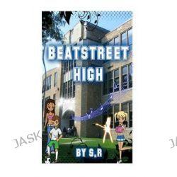 Beatstreet High by S R, 9781500662103.