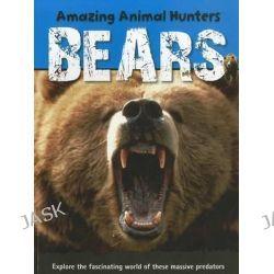 Bears, Amazing Animal Hunters by Jen Green, 9781926722481.