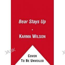 Bear Stays Up by Karma Wilson, 9780857076052.
