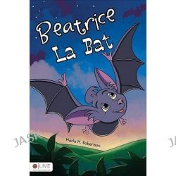Beatrice La Bat by Harla H Robertson, 9781617395291.