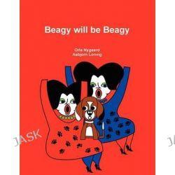 Beagy Will Be Beagy by Orla Nygaard, 9788790608002.