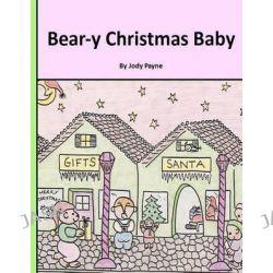 Bear-Y Christmas Baby by Jody Payne, 9781481134101.