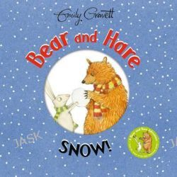 Bear and Hare, Snow! by Emily Gravett, 9781447273233.