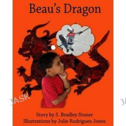 Beau's Dragon by S Bradley Stoner, 9780991501403.
