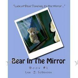 Bear in the Mirror by MS Lea J Sorensen, 9780973621365.
