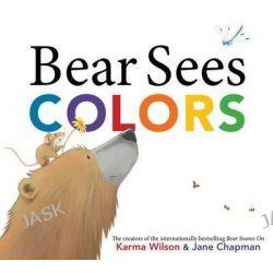 Bear Sees Colors, Bear Books by Karma Wilson, 9781442465367.