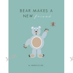 Bear Makes a New Friend by Morocco Lee, 9780983355960.