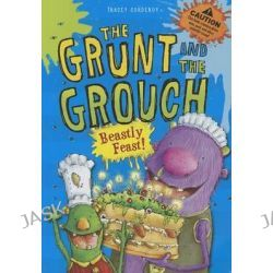 Beastly Feast!, Grunt and the Grouch by Tracey Corderoy, 9781434242693.