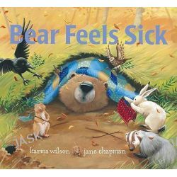Bear Feels Sick, Bear (Karma Wilson) by Karma Wilson, 9781599614861.