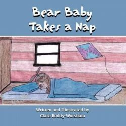 Bear Baby Takes a Nap by Clara Roddy-Worsham, 9781462646326.
