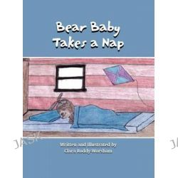 Bear Baby Takes a Nap by Clara Roddy-Worsham, 9781424101320.