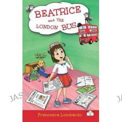 Beatrice and the London Bus, Volume 1 by Francesca Lombardo, 9780993043307.
