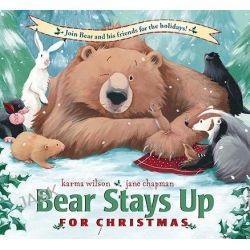 Bear Stays Up for Christmas, Bear (Karma Wilson) by Karma Wilson, 9781599614885.