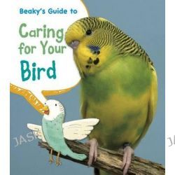 Beaky's Guide to Caring for Your Bird, Pets' Guides by Isabel Thomas, 9781484602591.