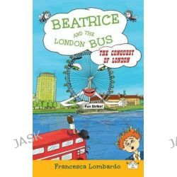 Beatrice and the London Bus, Conquest of London Volume 3 by Francesca Lombardo, 9780993043369.