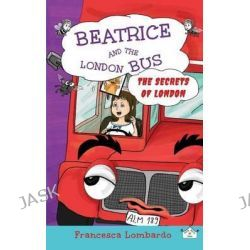 Beatrice and the London Bus, Secrets of London Volume 2 by Francesca Lombardo, 9780993043338.
