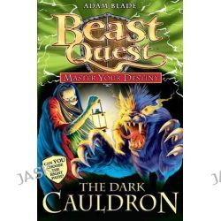 Beast Quest : The Dark Cauldron, Master Your Destiny Series : Book 1 by Adam Blade, 9781408309438.