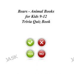 Bears - Animal Books for Kids 9-12 Trivia Quiz Book by Trivia Quiz Book, 9781494336882.