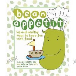 Bean Appetit: Hip and Healthy Ways to Have Fun with Food, Hip and Healthy Ways to Have Fun with Food by Kelly Parthen, 9780740785177.