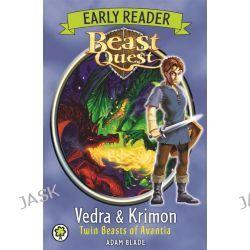 Beast Quest : Early Reader Vedra & Krimon Twin Beasts of Avantia, Beast Quest Series : Book 108 by Adam Blade, 9781408335000.