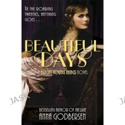 Beautiful Days, Bright Young Things Series : Book 1 by Anna Godbersen, 9780141335551.