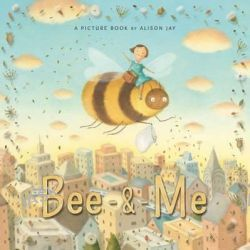 Bee and Me by Alison Jay, 9781910646052.