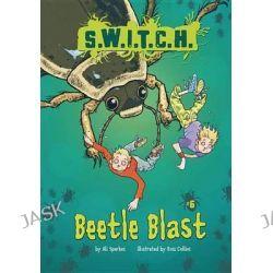 Beetle Blast, S.W.I.T.C.H. by Ali Sparkes, 9781467707152.