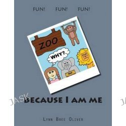 Because I Am Me by Lynn Bree Oliver, 9781503360723.