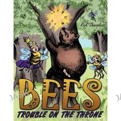 Bees, Trouble on the Throne by Rick Sharpless, 9781463442507.