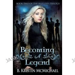 Becoming a Legend by B Kristin McMichael, 9780989121835.