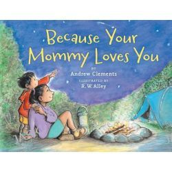 Because Your Mommy Loves You by Andrew Clements, 9780547255224.