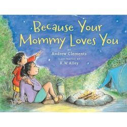 Because Your Mommy Loves You by Andrew Clements, 9780544456136.