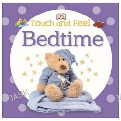 Bedtime, Baby Touch and Feel (DK Publishing) by DK Publishing, 9781465416933.
