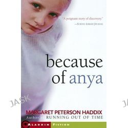 Because of Anya by Margaret Peterson Haddix, 9780689869938.
