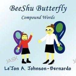 Beeshu Butterfly, Compound Words by Le'jon a Johnson-Bernardo, 9781462640539.