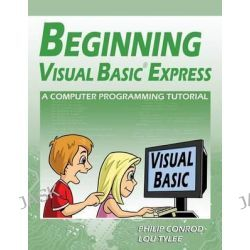 Beginning Visual Basic Express, A Computer Programming Tutorial by Philip Conrod, 9781937161477.