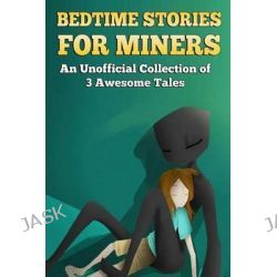 Bedtime Stories for Miners, A Collection of 3 Awesome Tales by Griffin Mosley, 9781505415377.