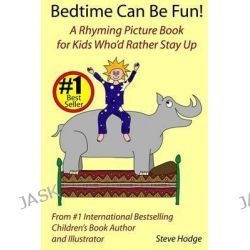 Bedtime Can Be Fun, A Rhyming Picture Book for Kids Who'd Rather Stay Up by MR Steve Hodge, 9781493524631.