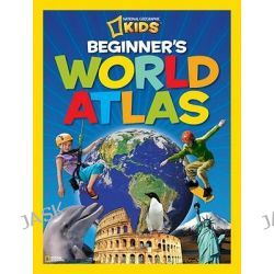 Beginner's World Atlas, National Geographic Kids by National Geographic, 9781426308383.