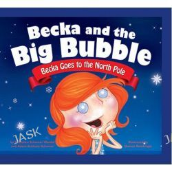 Becka Goes to the North Pole, Becka and the Big Bubble by Gretchen Schomer Wendel, 9781607541165.