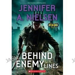Behind Enemy Lines (Infinity Ring #6), Infinity Ring by Jennifer A Nielsen, 9780545901215.