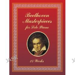 Beethoven Masterpieces for Solo Piano, 25 Works by Ludwig van Beethoven, 9780486435701.