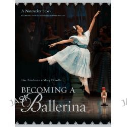 Becoming a Ballerina, A Nutcracker Story, Starring the Dancers of Boston Ballet by Lise Friedman, 9780670013920.