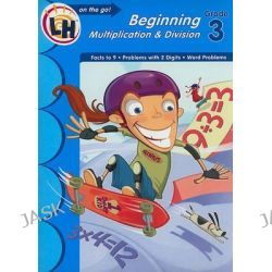 Beginning Multiplication & Division, Grade 3, Learning Horizons on the Go! by Learning Horizons, 9781595456069.