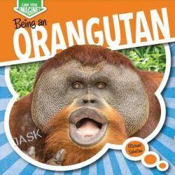 Being an Orangutan, Can You Imagine? by Michael Sabatino, 9781482401370.