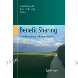Benefit Sharing 2013, From Biodiversity to Human Genetics by Doris Schroeder, 9789400796188.