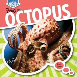 Being an Octopus, Can You Imagine? by Kevin Pearce, 9781482401363.