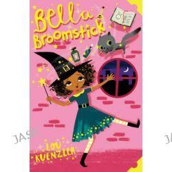 Bella Broomstick, Bella Broomstick by Lou Kuenzler, 9781407157955.