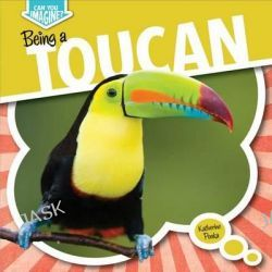 Being a Toucan, Can You Imagine? by Katherine Ponka, 9781482432800.