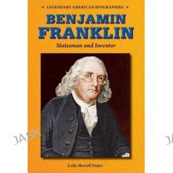 Benjamin Franklin, Statesman and Inventor by Leila Merrell Foster, 9780766064454.